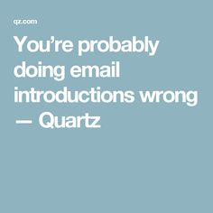 You're probably doing email introductions wrong — Quartz