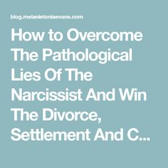 How to Overcome The Pathological Lies Of The Narcissist And Win The Divorce, Settlement And Custody Battles