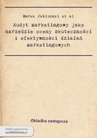 """""""Audyt marketingowy jako narzędzie oceny skuteczności i efektywności działań marketingowych"""" Marek Jabłoński - w.bibliotece.pl"""