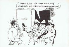 Gerhard Seyfried: Wir haben eine vorläufige Erschießung gegen Sie...!