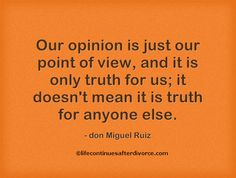 #don Miguel Ruiz Our #opinion is just our point of view....