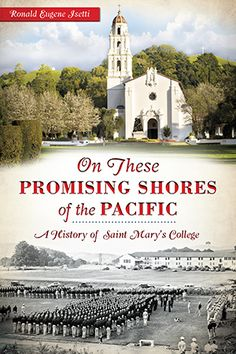 On these Promising Shores of the Pacific: A History of Saint Mary's College