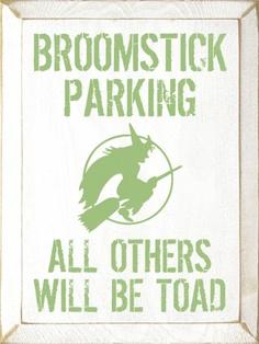 Sawdust City LLC - Broomstick Parking - All Others Will Be Toad, $22.00 (http://www.sawdustcityllc.com/broomstick-parking-all-others-will-be-toad/)