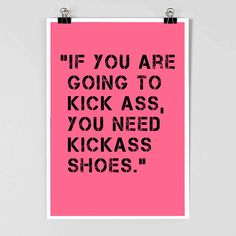 Shoes - Shoe Poster - Fashion Poster - KickAss - Fashion Quote - Fashion Inspiration