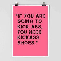 Shoes - Shoe Poster - Fashion Poster - KickAss -  Fashion Quote - Fashion Inspiration