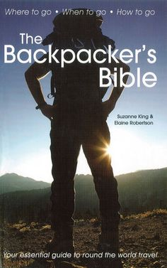 "The Backpackers Bible: Your Essential Guide to Round the World Travel | ""...packed with advice on everything you need to sort out before you set off, from planning your itinerary to packing your bags, organizing money to keeping in touch with home."""