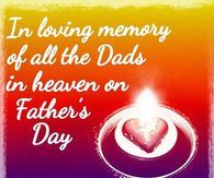 In Loving memory for all the Dad's in Heaven on Father's Day