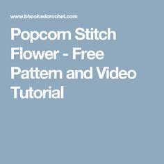 Popcorn Stitch Flower - Free Pattern and Video Tutorial