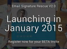 Be one of the first to try Email Signature Rescue V2.0. Register now for your invite to our BETA Launch in January 2015. All the details and how to register here - http://emailsignaturerescue.com/news/item/email-signature-rescue-v2-0-coming-soon