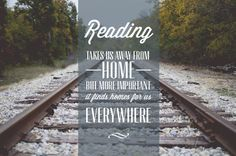Reading takes us away from home, but more important, it finds homes for us everywhere.