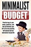 Free Kindle Book -   Minimalist Budget : Practical Ways to Save Money, Spend Less, Save Time and Declutter Your Life to Live More Practical, Well Balanced and Non-Materialistic ... Mindset, Budget Planning Book 1)