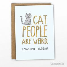 """Birthday Card For the wonderfully weird cat people in your life! - Blank Inside - A2 size (4.25"""" x 5.5"""") - 100% Recycled Heavy Card Stock with 100% Recycled Kraft Envelope - Packaged in Biodegradable/"""