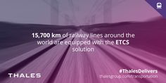 Some km of railway lines around the world are equipped with the ETCS solution (European Train Control System) from Thales.