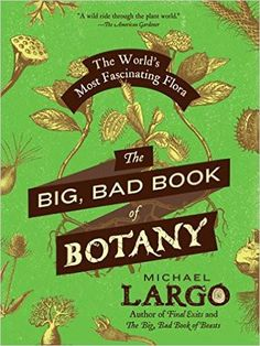 David Attenborough meets Lemony Snicket in The Big Bad Book of Botany, Michael Largo's entertaining and enlightening one-of-a-kind compendium of the world's...
