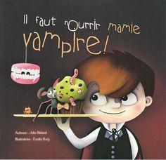 Il faut nourrir mamie vampire! - Julie Bédard