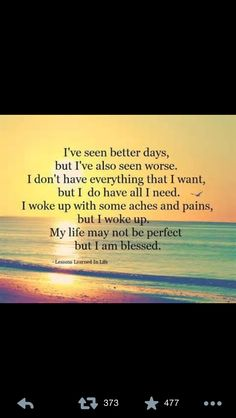I've seen better days, but i'e also seen worse. I woke up with some aches and pains, but I woke up. my life may not be perfect but I am blessed. Life Struggle Quotes, Funny Quotes About Life, Inspiring Quotes About Life, Life Quotes, Qoutes, Sad Sayings, Quotable Quotes, Attitude Quotes, Wisdom Quotes