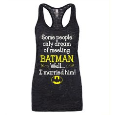 Some People Only Dream of Meeting Batman Well I Married Him Cute Adorable Batman Burnout Tank Top featuring polyvore, fashion, clothing, batman, tops, shirts, dark olive, tanks and women's clothing