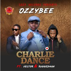 Ozzybee ft. Vector & Ruggedman – Charlie Dance