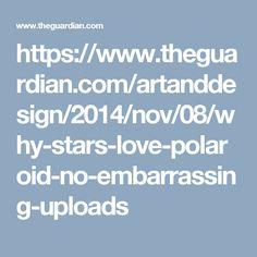 https://www.theguardian.com/artanddesign/2014/nov/08/why-stars-love-polaroid-no-embarrassing-uploads