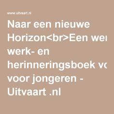 Naar een nieuwe Horizon<br>Een werk- en herinneringsboek voor jongeren - Uitvaart .nl