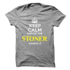 Keep Calm And Let STONER Handle It - #funny shirts #work shirt. SAVE => https://www.sunfrog.com/Automotive/Keep-Calm-And-Let-STONER-Handle-It-yrtvndmuod.html?id=60505