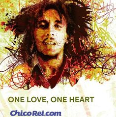 One Love, One Heart | By ChicoRei.com