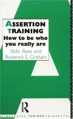 Assertion Training: How To Be Who You Really Are (Strategies for Mental Health) by SHAN REES. $6.76 Love Dating, Dating Tips, Assertive Communication, I Am Statements, Family Therapy, Passive Aggressive, Therapy Tools, Assertiveness, Professional Development