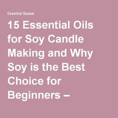 15 Essential Oils for Soy Candle Making and Why Soy is the Best Choice for Beginners – Essential Bazaar