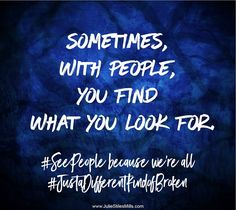 Sometimes, with people, you find what you look for. What if you questioned your assumptions? Don't miss a blessing in disguise because you've dismissed the possibility that God could use THAT person to speak into your life. Effective Communication, Unconditional Love, Humility, A Blessing, Read More, You Look, Work Hard, Motivational Quotes, Encouragement