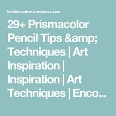 29+ Prismacolor Pencil Tips & Techniques | Art Inspiration | Inspiration | Art Techniques | Encouragement | Art Supplies