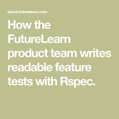 How the FutureLearn product team writes readable feature tests with Rspec. Regular Expression, User Story, Ruby On Rails, Writing, A Letter, Writing Process