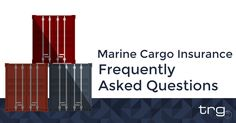 Trade Risk Guaranty answers your frequently asked questions about marine cargo insurance.