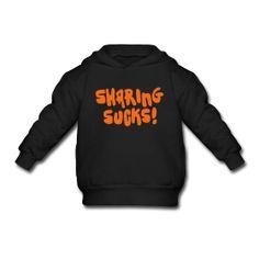 """Sharing Sucks"" Toddler Hooded Sweatshirt by Artsmoto"