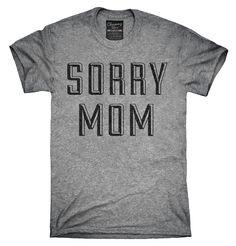 Sorry Mom Shirt, Hoodies, Tanktops