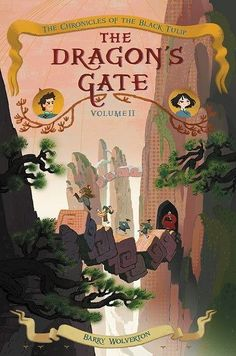 FICTION THAT MOST INFLUENCE MY CHILDHOOD, AND HOW THAT INFLUENCE THE DRAGON'S GATE - The Dragon's Gate (The Chronicles of the Black Tulip #2) by Barry Wolverton