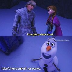 I just found out that Olaf from frozen is named after a Scandinavian Viking Olaf the boneless! So it's kind of even funnier when Olaf says he doesn't even have bones!