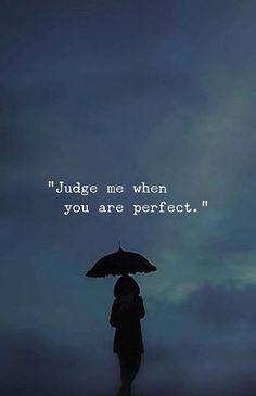 Inspirational Positive Quotes :Judge me when you are perfect.