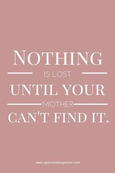 Nothing is lost until.. funny quotes cute mom mothers day happy mothers day mothers day quotes