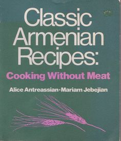 """-- TheArmenianKitchen.com -- Everything about Armenian food: """"Classic Armenian Recipes"""": another cookbook discovery"""