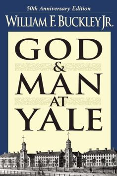 90 best william buckley images on pinterest jr new york times and god and man at yale the superstitions of academic freedom by william f fandeluxe Image collections