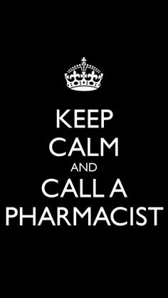 KEEP CALM AND CALL A PHARMACIST - putting this in my office...even if it is the size of a broom closet.