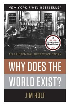 Why Does the World Exist?: An Existential Detective Story by Jim Holt, http://www.amazon.com/dp/0871404095/ref=cm_sw_r_pi_dp_NqlVqb0MVBPEW