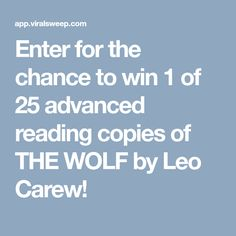 Enter for the chance to win 1 of 25 advanced reading copies of THE WOLF by Leo Carew!