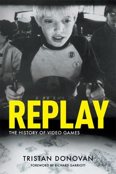 Replay: The History of Video Games  http://www.bogpriser.dk/q-Replay%2A-The-History-of-Video-Games/    Skrevet af: Tristan Donovan