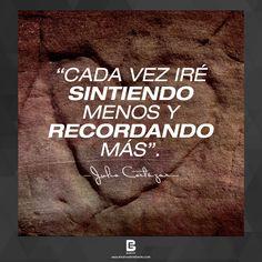 """""""Cada vez iré sintiendo menos y recordando más"""". —Julio Cortázar—  Visítanos: http://www.elsalvadorebooks.com"""