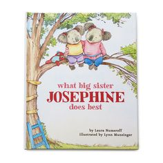 WHAT BIG SISTER DOES BEST CUSTOM BOOK  Written by Laura Numeroff, author of If Your Give a Mouse a Cookie, the book helps girls get excited about being someone a new sibling can play with and learn from. She will be delighted to see her name appear on the cover and throughout the story, along with a photo and a special dedication message from you on the front page. The book is warmly illustrated by Lynn Munsinger.