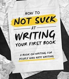 How To Not Suck At Writing Your First Book: A Book On Writing For People Who Hate Writing PDF
