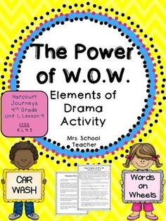 """The Power of W.O.W. Elements of Drama activity:  This activity supplements the the 4th grade Houghton Mifflin Harcourt Journeys story """"The Power of W.O.W."""" Unit 1, Lesson 4.  The activity requires the teacher to copy pages 111-114 of the text for the students to use to complete the activity."""