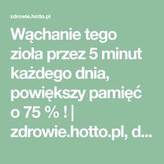 Wąchanie tego zioła przez 5 minut każdego dnia, powiększy pamięć o 75 % ! | zdrowie.hotto.pl, domowe sposoby popularne w necie