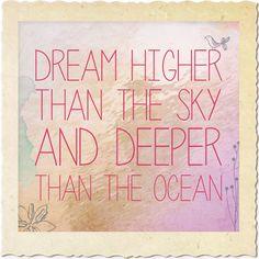 dream DEEPER than ocean :)